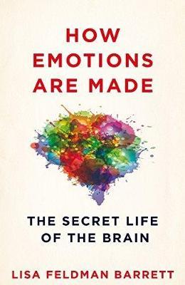How Emotions Are Made by Lisa Feldman Barrett