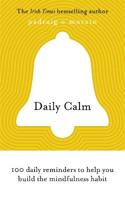 Daily Calm: 100 daily reminders to help you build the mindfulness habit by Padraig O'Morain