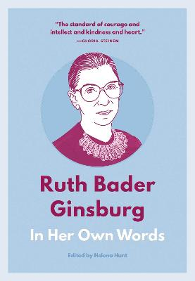 Ruth Bader Ginsburg: In Her Own Words by Helena Hunt