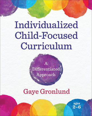 Individualized Child-Focused Curriculum by Gaye Gronlund