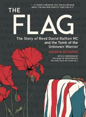 The Flag: The Story of Revd David Railton Mc and the Tomb of the Unknown Warrior by Andrew Richards