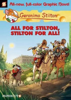Geronimo Stilton Graphic Novels #15: All for Stilton, Stilton for All! by Geronimo Stilton
