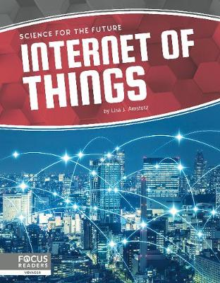 Science for the Future: Internet of Things by Lisa J. Amstutz