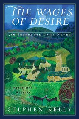 The Wages of Desire - A World War II Mystery by Stephen Kelly