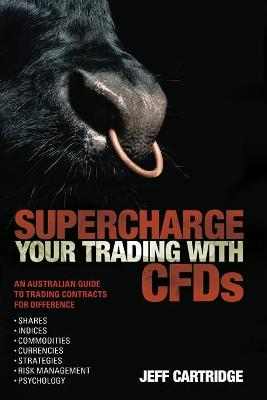 Supercharge Your Trading with CFDs by Jeff Cartridge