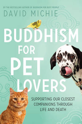 Buddhism for Pet Lovers by David Michie