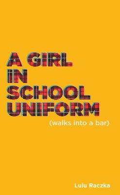 Girl In School Uniform (Walks into a Bar) by Lulu Raczka