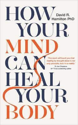 How Your Mind Can Heal Your Body: 10th-Anniversary Edition by David Hamilton