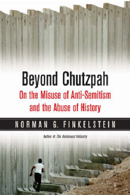 Beyond Chutzpah: On the Misuse of Anti-semitism and the Abuse of History book