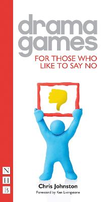 Drama Games for Those Who Like to Say 'No' by Chris Johnston