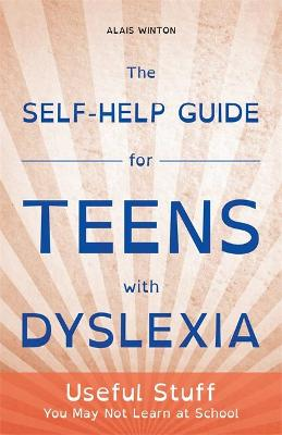 The Self-Help Guide for Teens with Dyslexia by Alais Winton