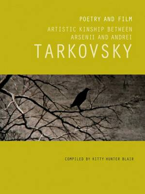 Poetry and Film: Artistic Kinship Arsenii and Tarkovsky by Kitty Hunter Blair