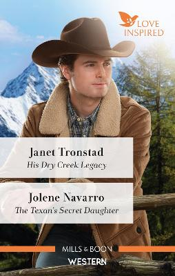 His Dry Creek Legacy/The Texan's Secret Daughter by Janet Tronstad
