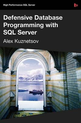 Defensive Database Programming with SQL Server by Alex Kuznetsov