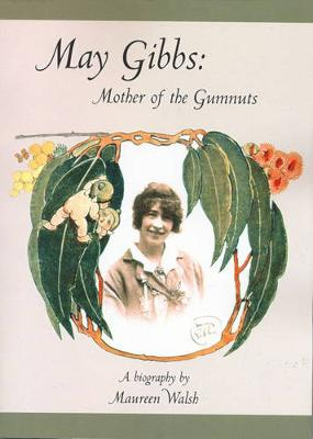 May Gibbs: Mother of the Gumnuts by Maureen Walsh