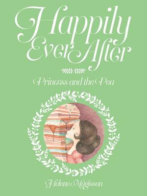 Happily Ever After - the Princess and the Pea by Helene Magisson