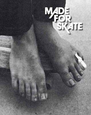 Made for Skate: 10th Anniversary Edition: The Illustrated History of Skateboard Footwear by Jurgen Blumlein