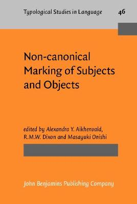 Non-canonical Marking of Subjects and Objects by Alexandra Y. Aikhenvald