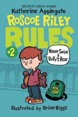 Roscoe Riley Rules #2: Never Swipe a Bully's Bear by Katherine Applegate