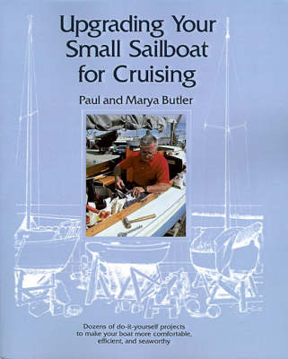 Upgrading Your Small Sailboat for Cruising by Paul Butler