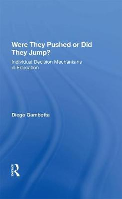 Were They Pushed Or Did They Jump?: Individual Decision Mechanisms In Education by Diego Gambetta