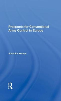 Prospects For Conventional Arms Control In Europe by Joachim Krause