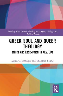 Queer Soul and Queer Theology: Ethics and Redemption in Real Life by Laurel C. Schneider
