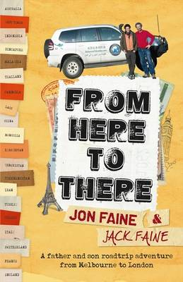 From Here to There: A Father and Son Roadtrip Adventure from Melbourne to London by Jack Faine