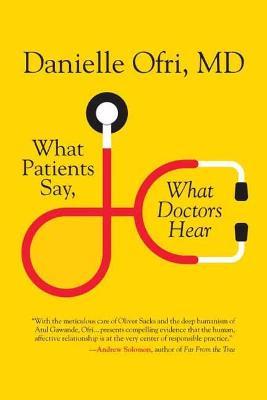 What Patients Say, What Doctors Hear by Danielle Ofri, M.D.