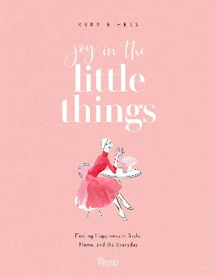 Joy in the Little Things: Finding Happiness in Style, Home, and the Everyday by Kerrie Hess