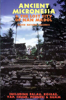 Ancient Micronesia and the Lost City of Nan Madol by David Hatcher Childress