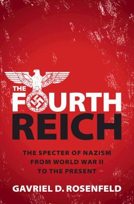 The Fourth Reich: The Specter of Nazism from World War II to the Present book