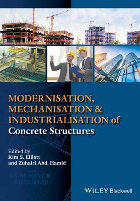 Modernisation, Mechanisation and Industrialisation of Concrete Structures by Kim S. Elliott