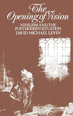 The Opening of Vision by David Michael Levin