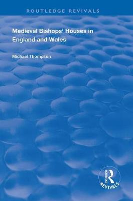 Medieval Bishops' Houses in England and Wales by Michael Thompson