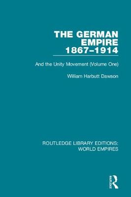 The The German Empire 1867-1914: And the Unity Movement (Volume One) by William Harbutt Dawson