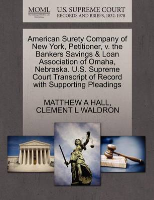 American Surety Company of New York, Petitioner, V. the Bankers Savings & Loan Association of Omaha, Nebraska. U.S. Supreme Court Transcript of Record with Supporting Pleadings by Matthew A Hall