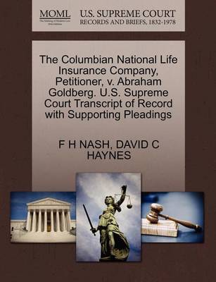 The Columbian National Life Insurance Company, Petitioner, V. Abraham Goldberg. U.S. Supreme Court Transcript of Record with Supporting Pleadings by F H Nash