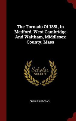 Tornado of 1851, in Medford, West Cambridge and Waltham, Middlesex County, Mass by Charles Brooks
