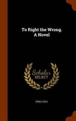 To Right the Wrong. a Novel by Edna Lyall