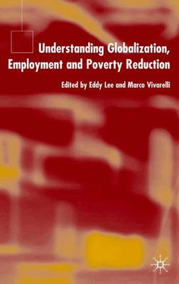 Understanding Globalization, Employment and Poverty Reduction by Eddy Lee