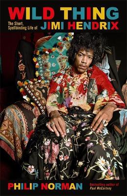 Wild Thing: The short, spellbinding life of Jimi Hendrix book