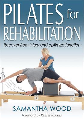 Pilates for Rehabilitation by Samantha Wood