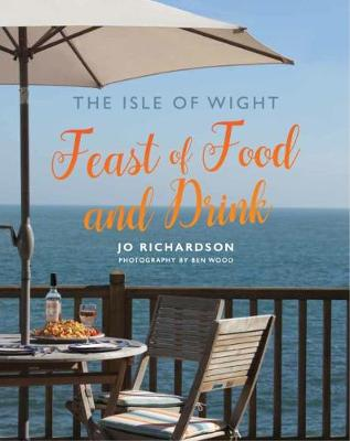 The Isle of Wight Feast of Food and Drink by Jo Richardson