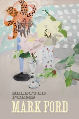 Mark Ford: Selected Poems by Mark Ford