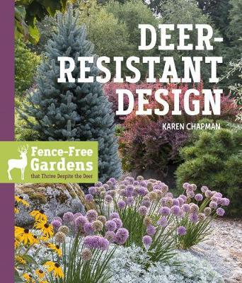 Deer-Resistant Design: Fence-free Gardens that Thrive Despite the Deer by ,Karen Chapman