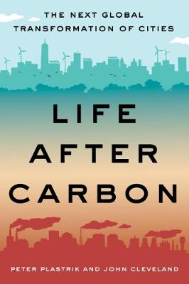 Life After Carbon: The Next Global Transformation of Cities by Peter Plastrik