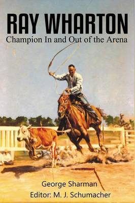 Ray Wharton: Champion in and Out of the Arena by George Sharman