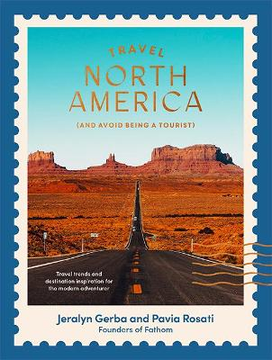 Travel North America: (and Avoid Being a Tourist) by Pavia Rosati
