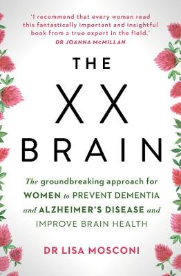 The XX Brain: The Groundbreaking Approach for Women to Prevent Dementia and Alzheimer's Disease and Improve Brain Health by Lisa Mosconi